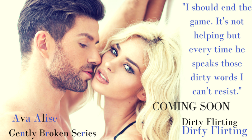 coming soon Ava Alise -I should end the game. It's not helping but every time he speaks those dirty words I can't resist.-